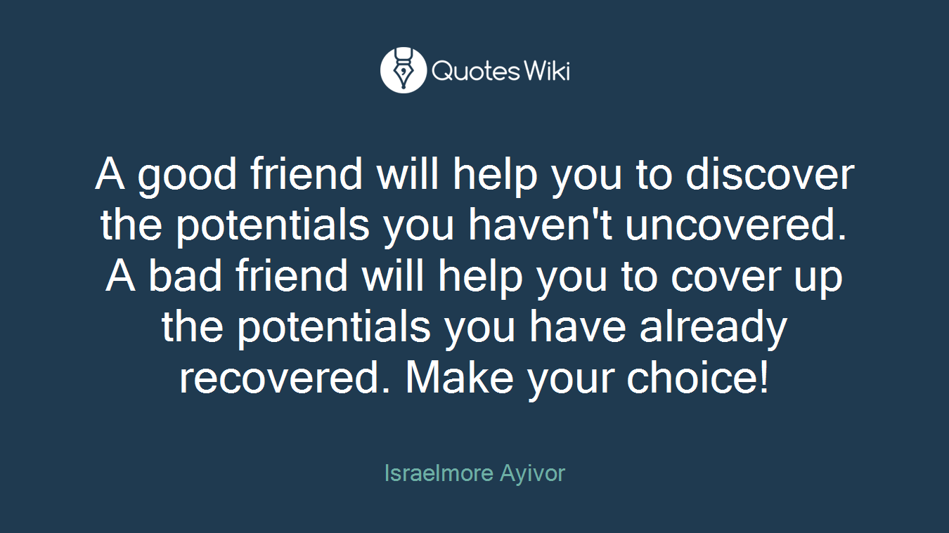 Quotes About Bad Friendships A Good Friend Will Help You To Discover The Pot.