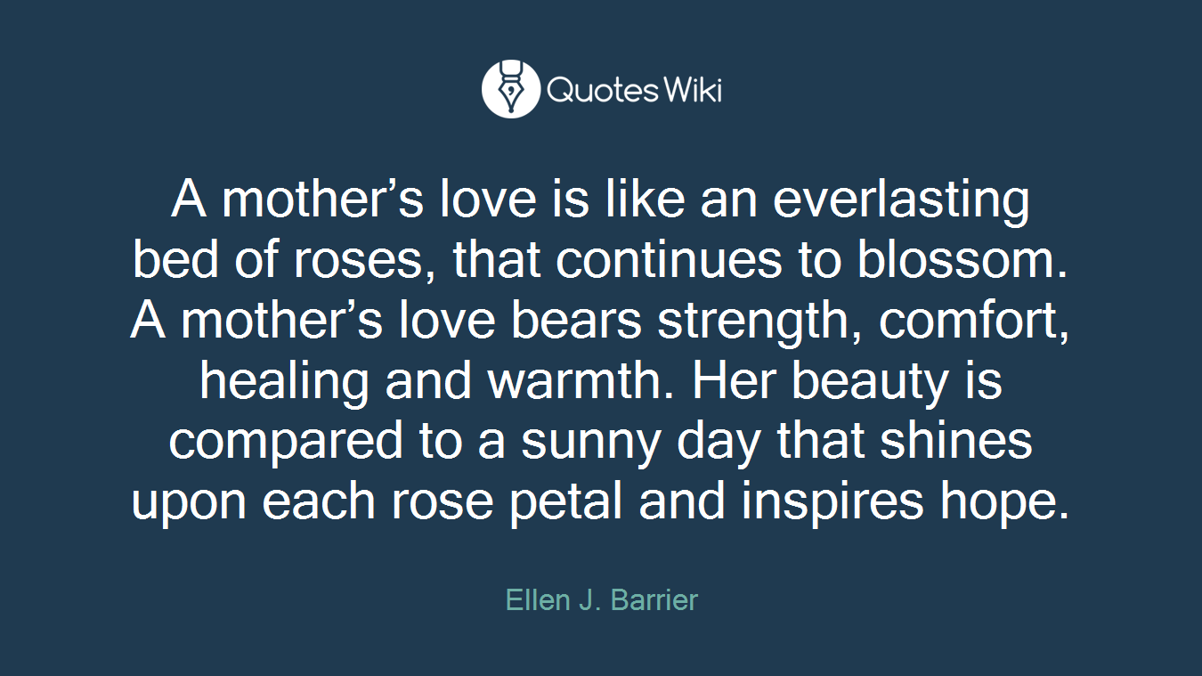 A Mothers Love Quotes A Mother's Love Is Like An Everlasting Bed Of R.