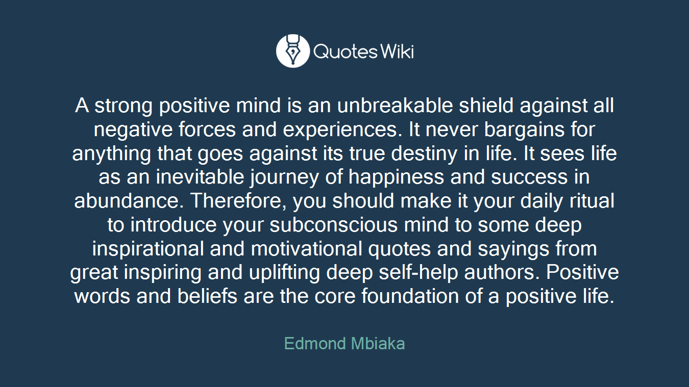 Life Quotes By Authors A Strong Positive Mind Is An Unbreakable Shield.