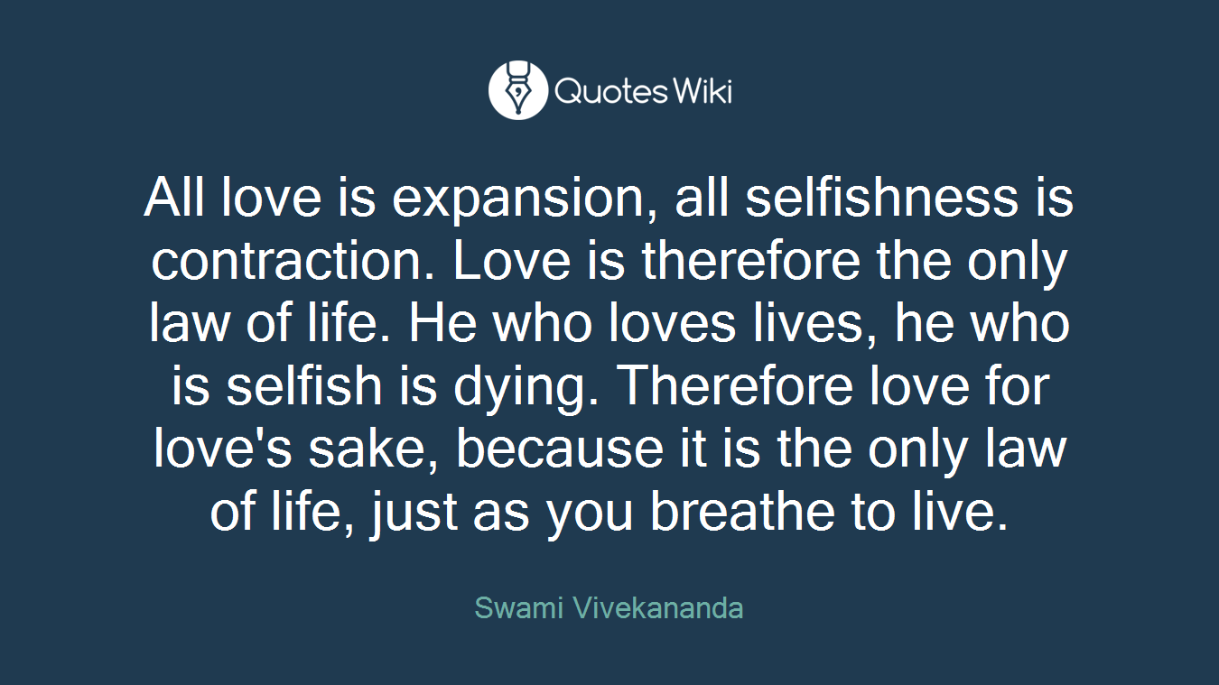 Selfish Love Quotes All Love Is Expansion All Selfishness Is Contr.