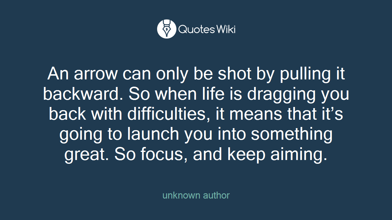 Arrow Quotes Life An Arrow Can Only Be Shotpulling It Backwar.