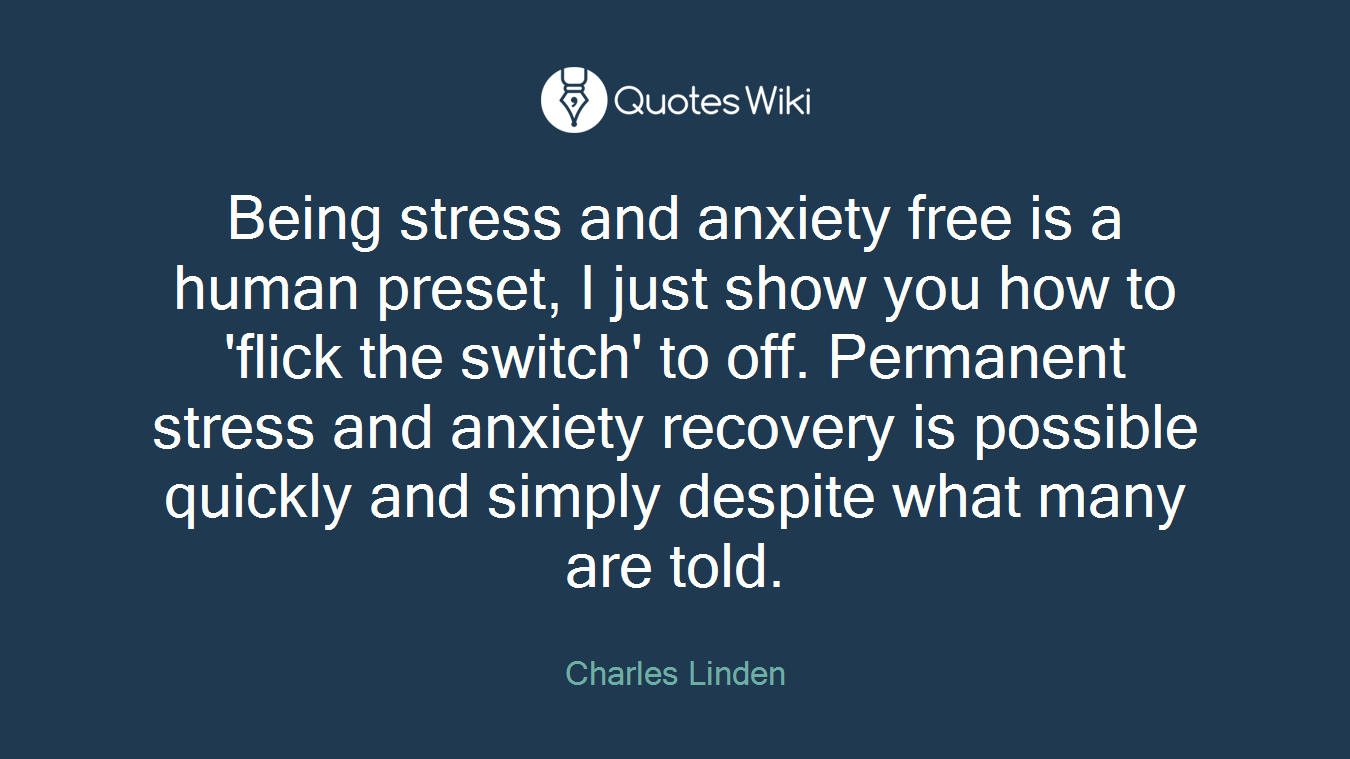 Quotes About Panic Attacks Being Stress And Anxiety Free Is A Human Preset.