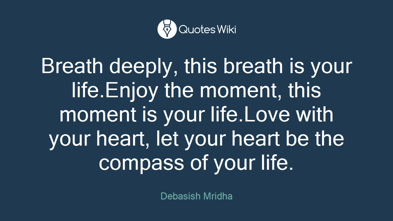 This Is Your Life Quote Breath Deeply This Breath Is Your Life.enjoy T.