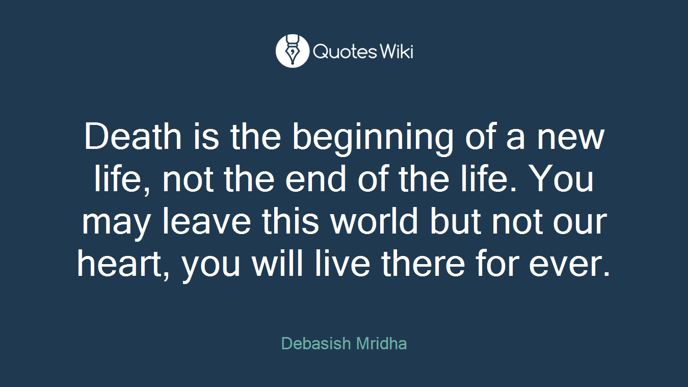 New Life Quote Death Is The Beginning Of A New Life Not The E.