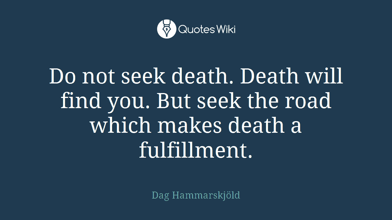 Superieur Do Not Seek Death. Death Will Find You. But Seek The Road Which Makes
