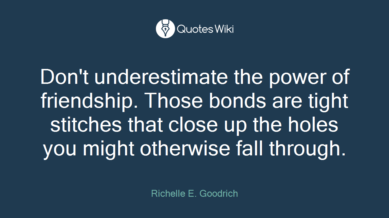 Quotes About Close Friendship Bonds Don't Underestimate The Power Of Friendshipth.