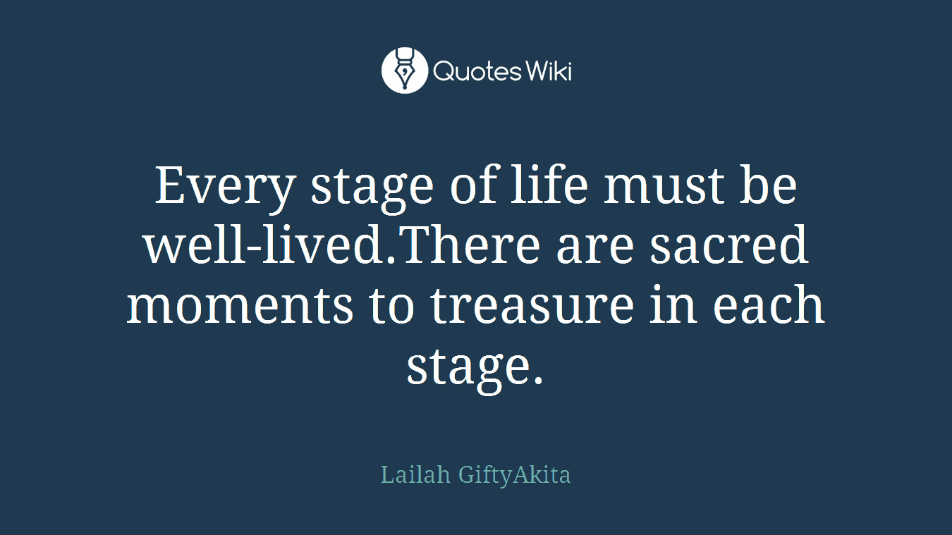 A Life Well Lived Quotes Every Stage Of Life Must Be Welllived.there Ar.