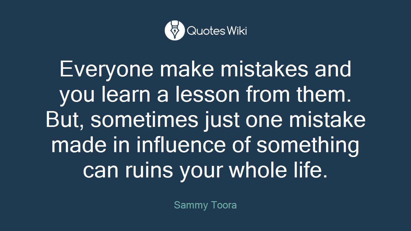 Lesson In Life Quote Everyone Make Mistakes And You Learn A Lesson F.