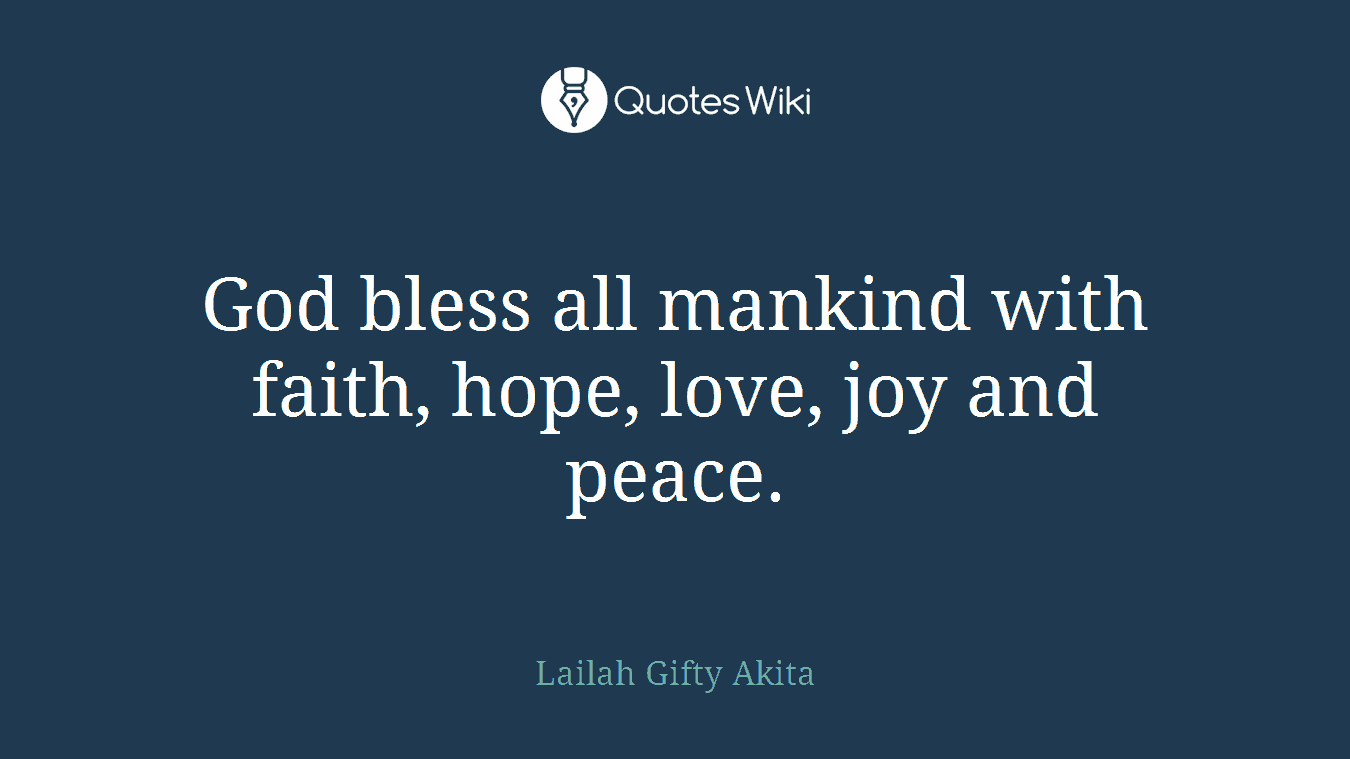 Love Faith Hope Quotes God Bless All Mankind With Faith Hope Love J.