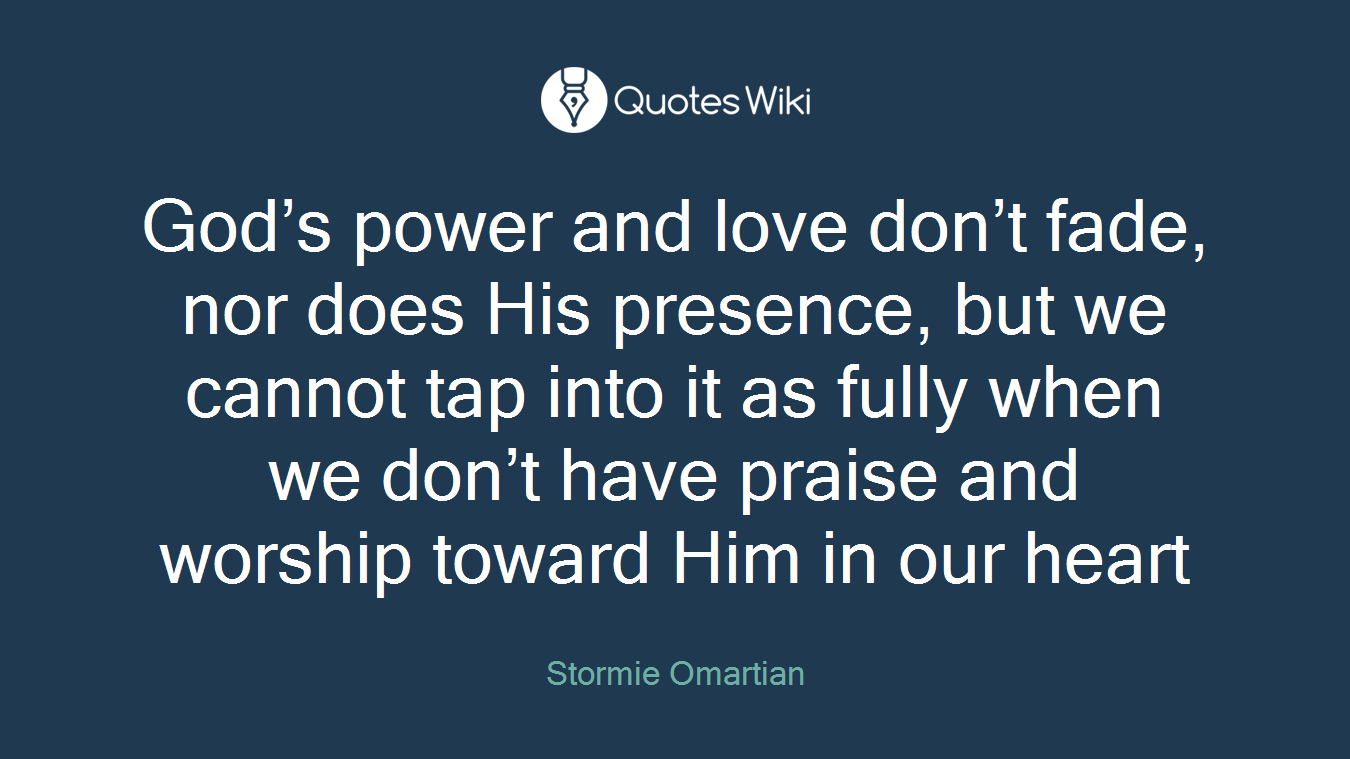 Worship Quotes God's Power And Love Don't Fade Nor Does His P.