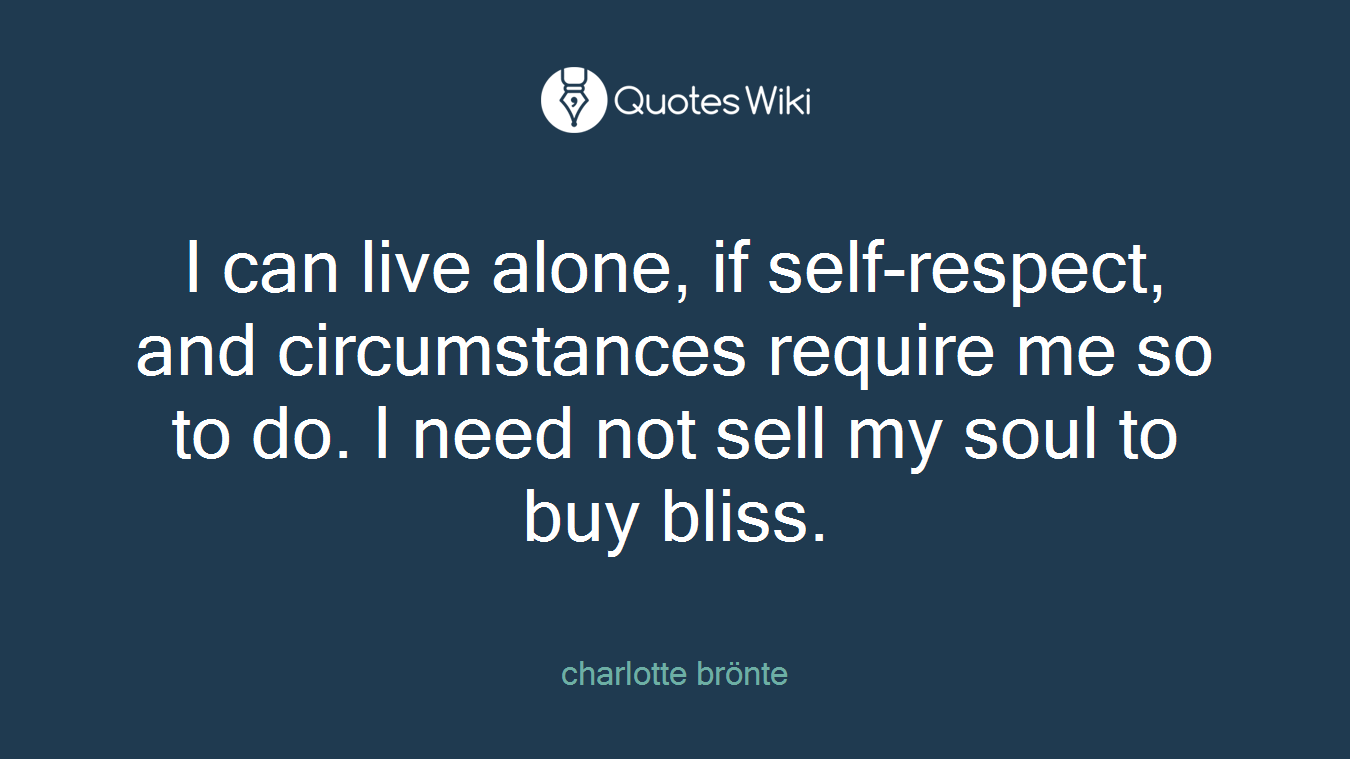 Self Respect Quotes I Can Live Alone If Selfrespect And Circumst.