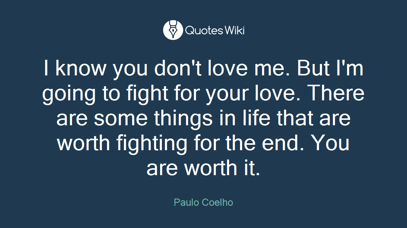 Fight For Your Life Quotes I Know You Don't Love Mebut I'm Going To Figh.