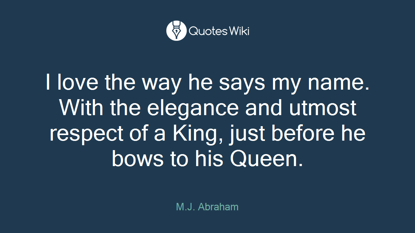 King And Queen Love Quotes I Love The Way He Says My Namewith The Elegan.