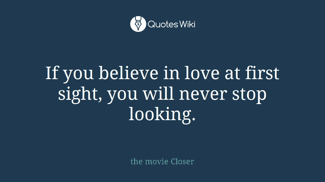 Believe In Love Quotes If You Believe In Love At First Sight You Will.