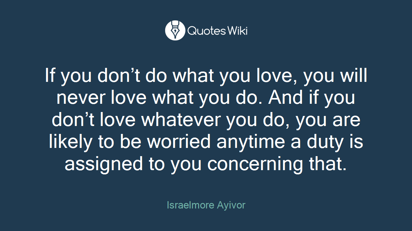 Do What You Love Love What You Do Quote If You Don't Do What You Love You Will Never L.
