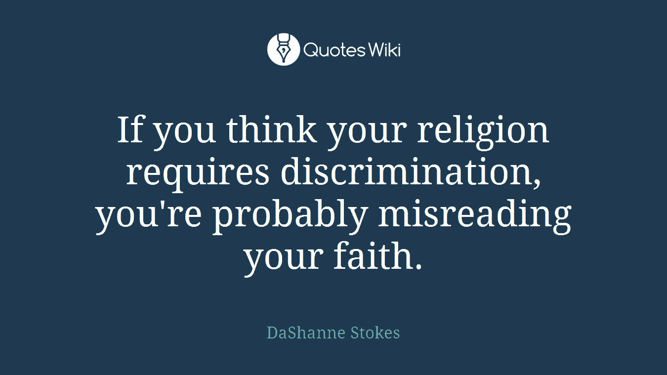 Discrimination Quotes If You Think Your Religion Requires Discriminat.
