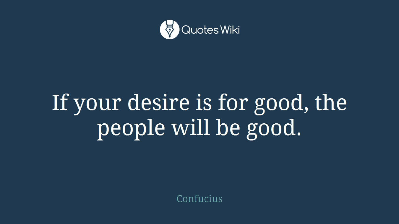 If your desire is for good, the people will be good.