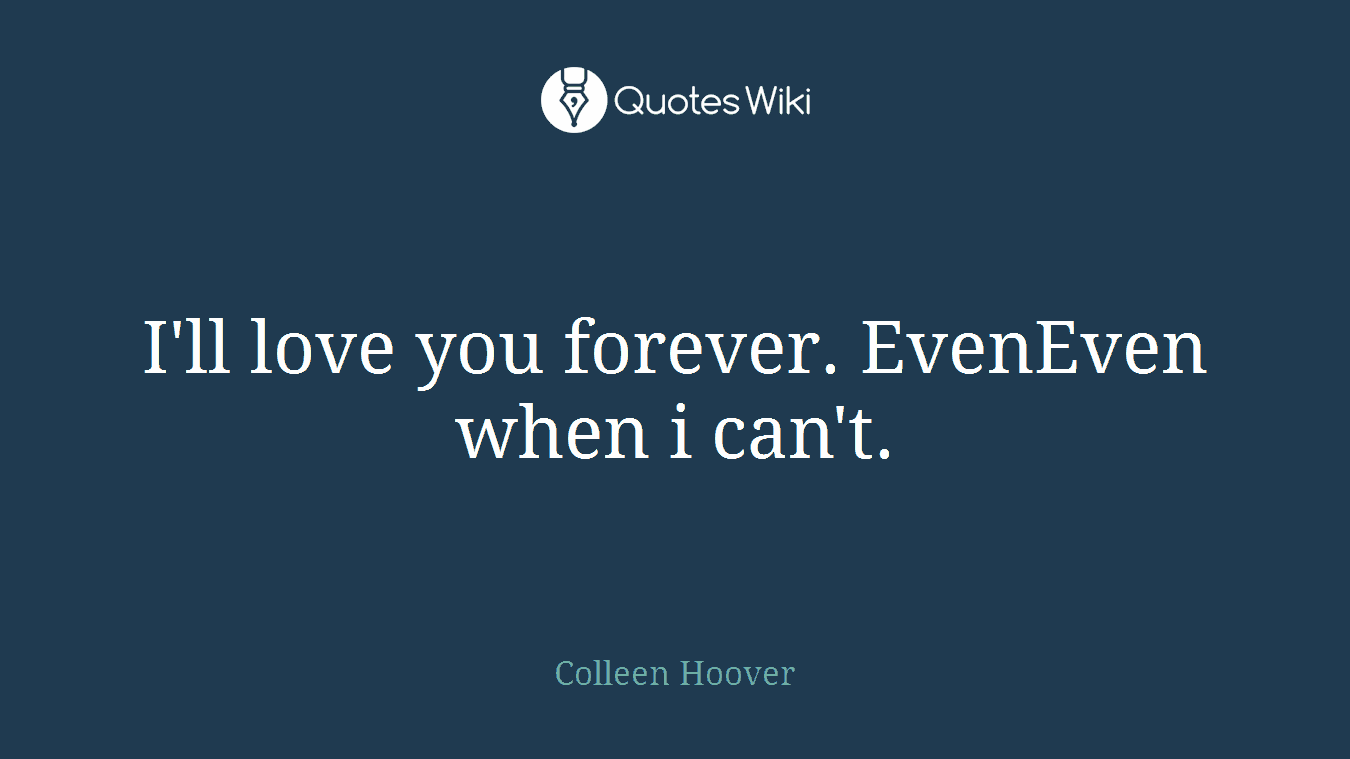 I Ll Love You Forever Quote Ll Love You Forevereveneven When I Can'