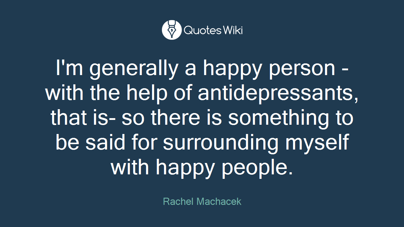 Quotes About Happy Person I'm Generally A Happy Person With The Help Of