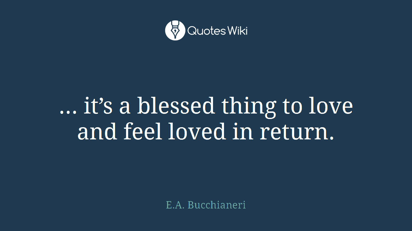 Return To Love Quotes It's A Blessed Thing To Love And Feel Loved.