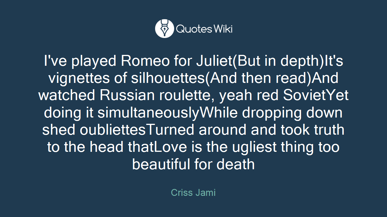 Quotes About Love From Romeo And Juliet I've Played Romeo For Julietbut In Depthit's