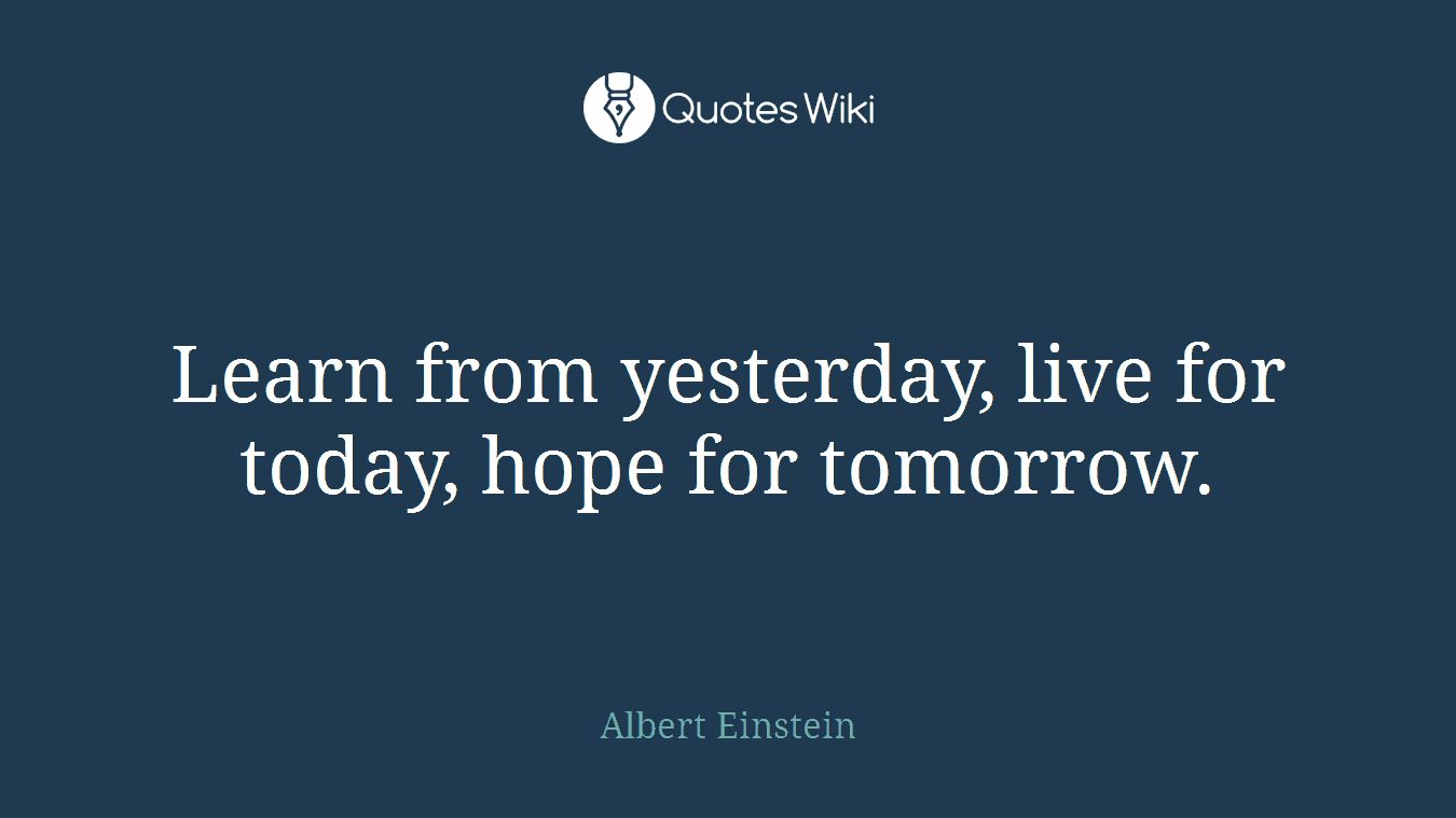 Live For Today Quotes Learn From Yesterday Live For Today Hope For