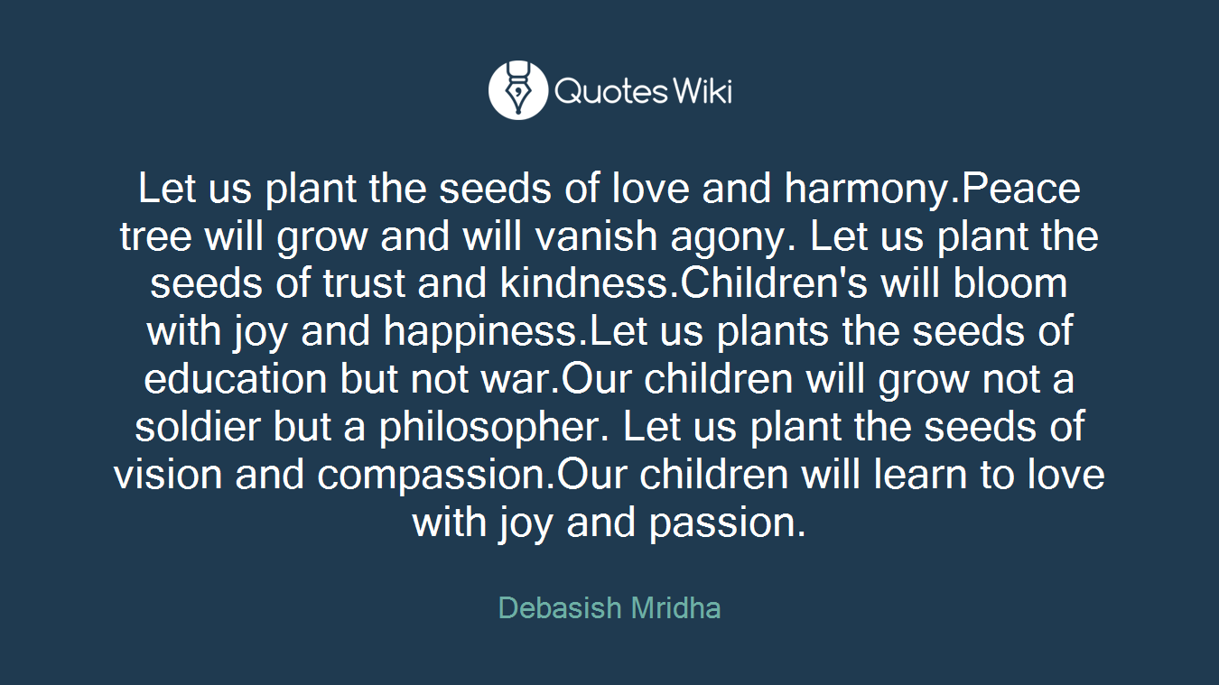 Quotes About Planting Seeds For Life Let Us Plant The Seeds Of Love And Harmony.peac.