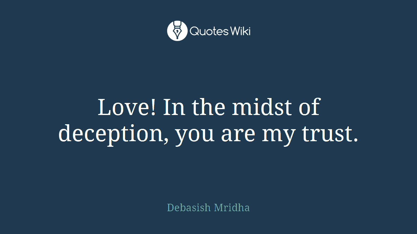 Deception Love Quotes Love In The Midst Of Deception You Are My Tru.