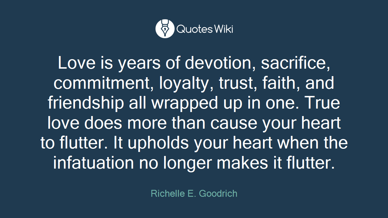 Quotes About Loyalty And Friendship Love Is Years Of Devotion Sacrifice Commitmen.