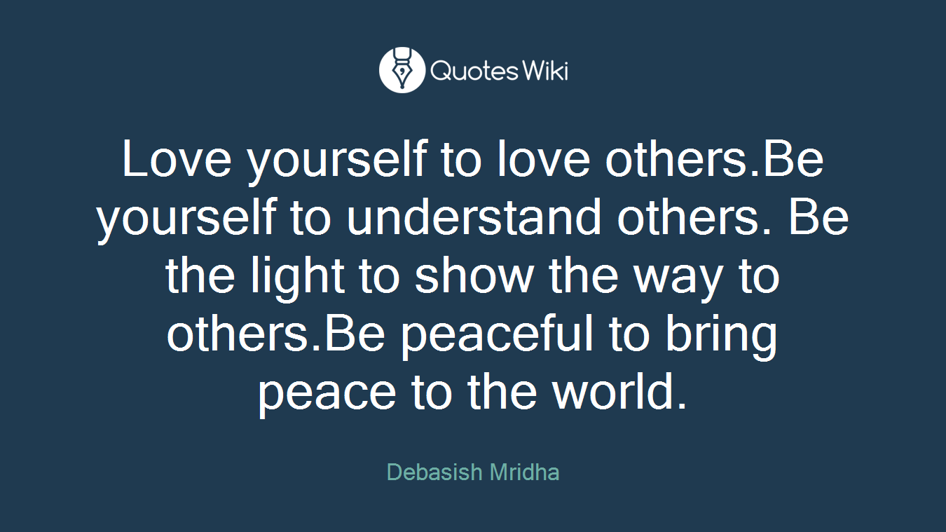 Peaceful Love Quotes Love Yourself To Love Others.be Yourself To Und.