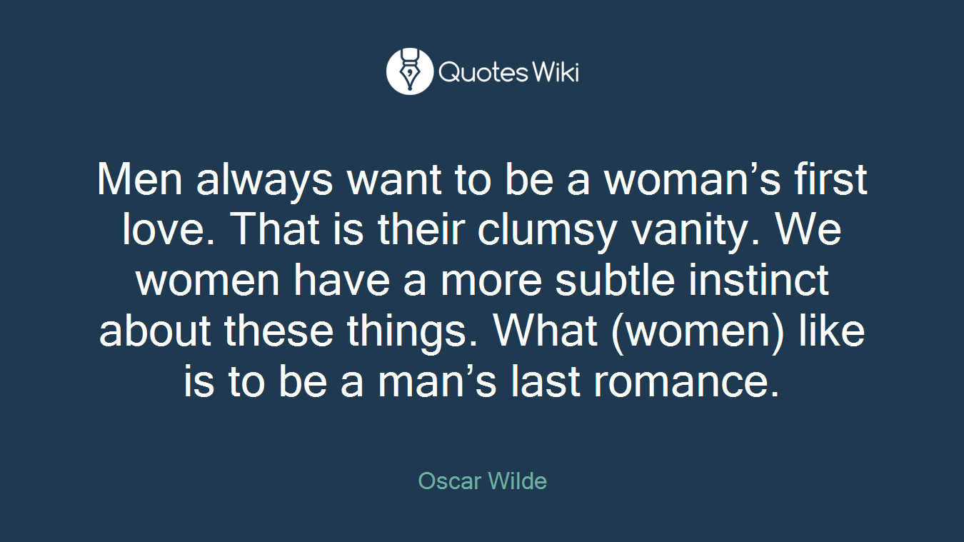 Love Quotes For Men Men Always Want To Be A Woman's First Lovetha.