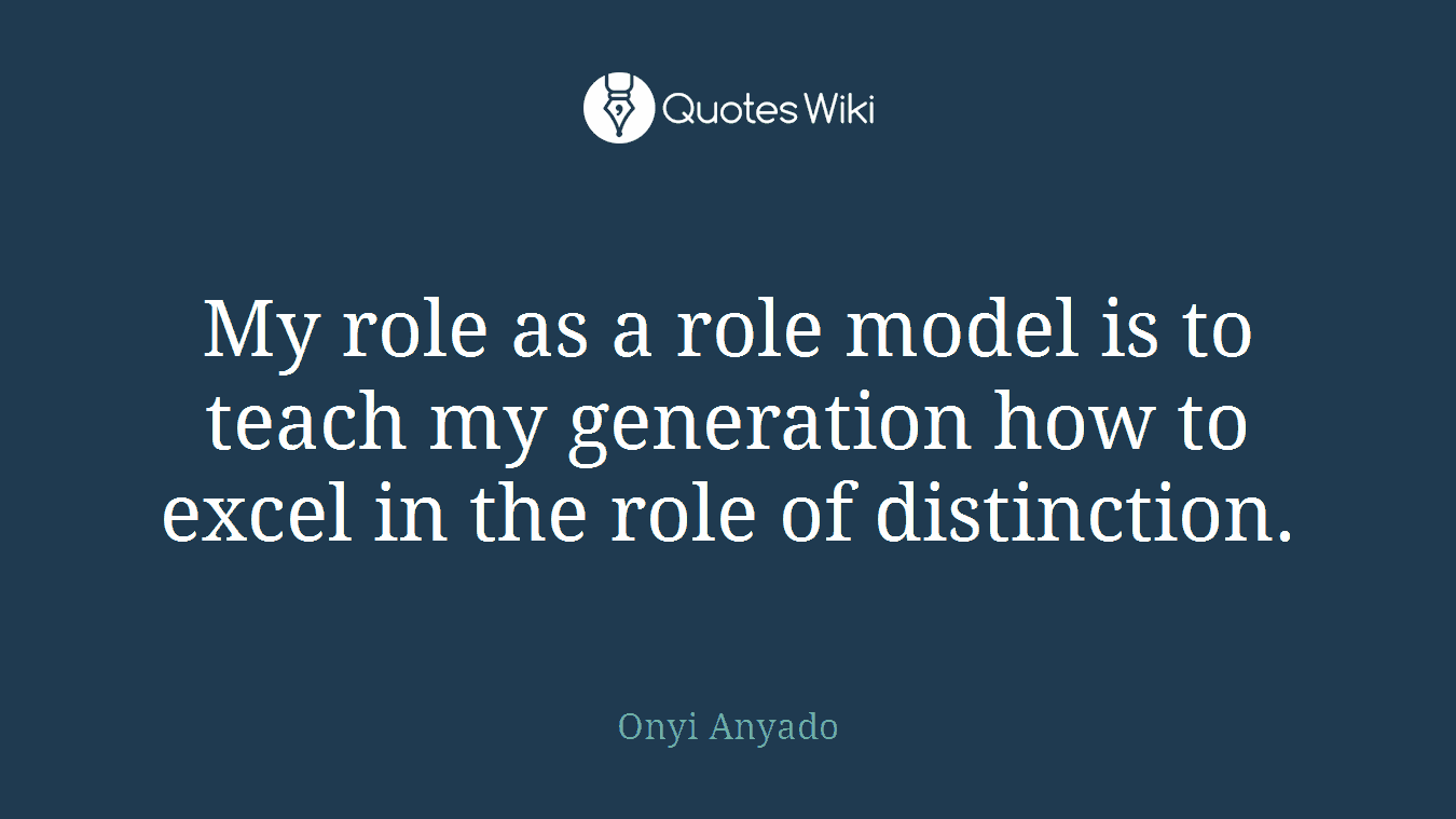Role Model Quotes My Role As A Role Model Is To Teach My Generati.