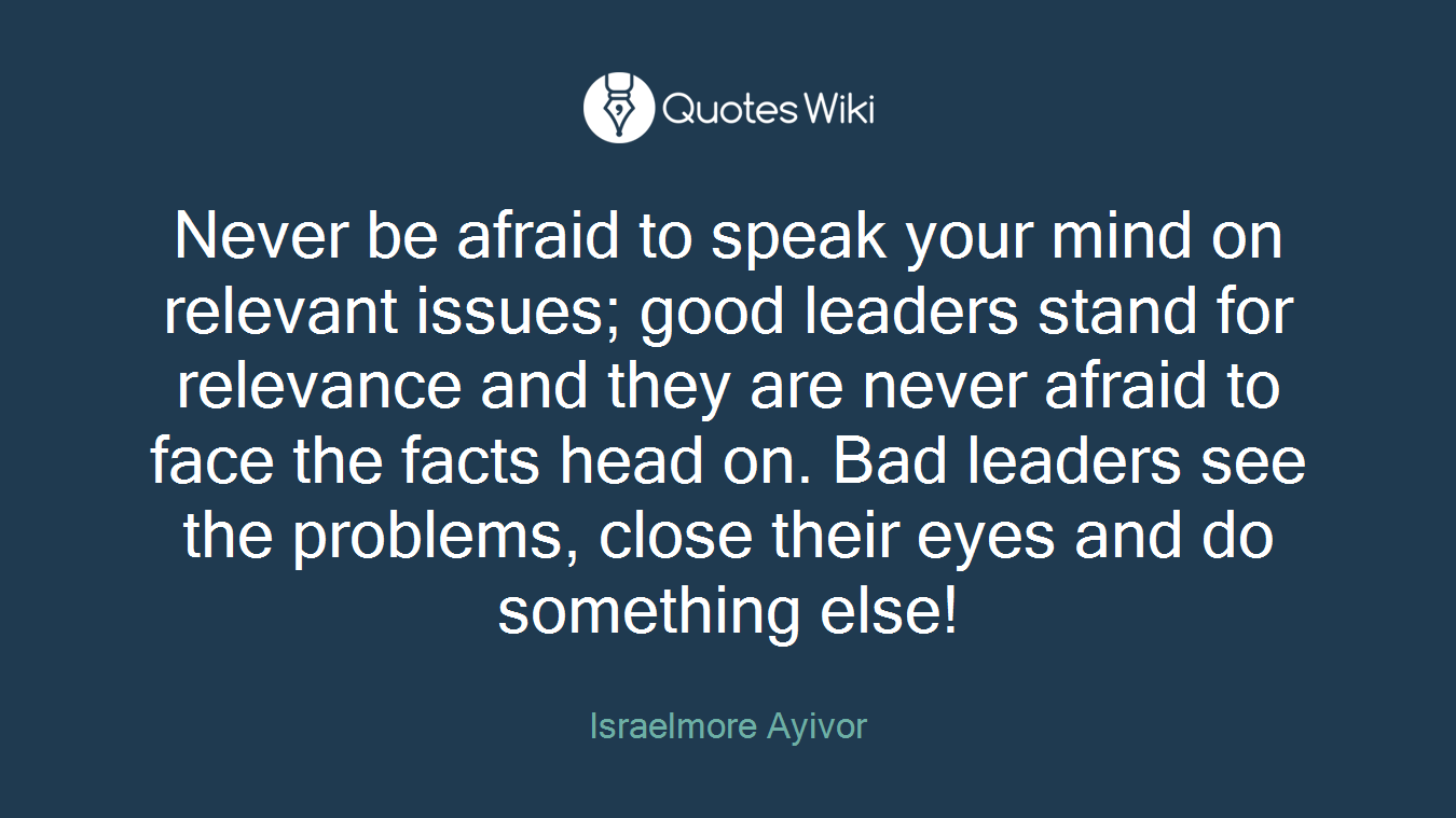 Bad Leadership Quotes Never Be Afraid To Speak Your Mind On Relevant