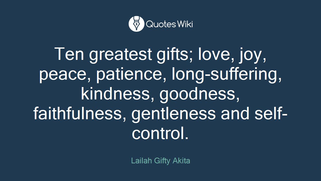Peace Love Joy Quotes Ten Greatest Gifts Love Joy Peace Patience.
