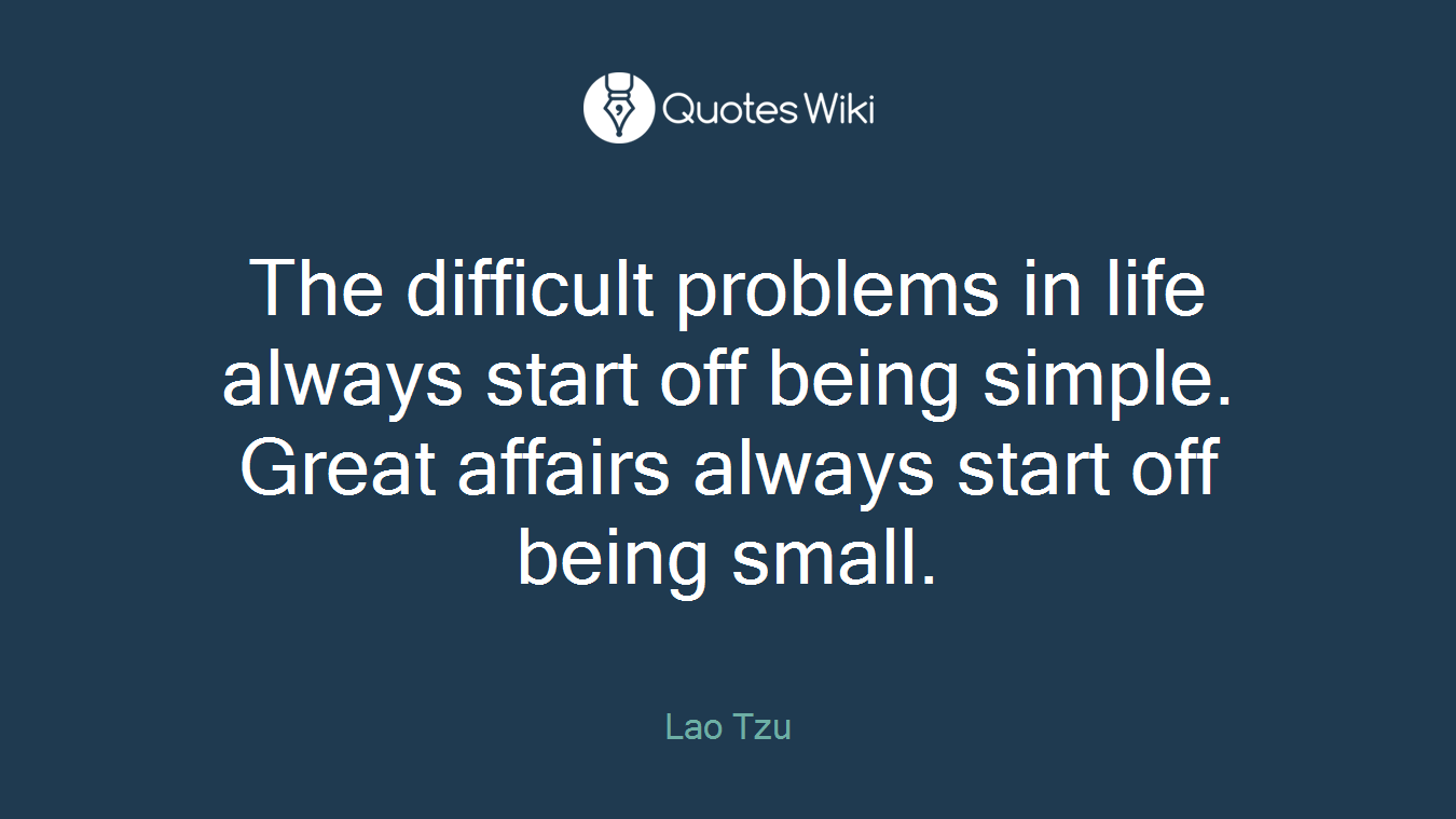 Lao Tzu Quotes Life The Difficult Problems In Life Always Start Off.