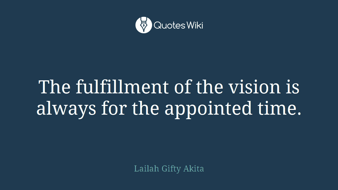 Fulfillment Quotes The Fulfillment Of The Vision Is Always For The.