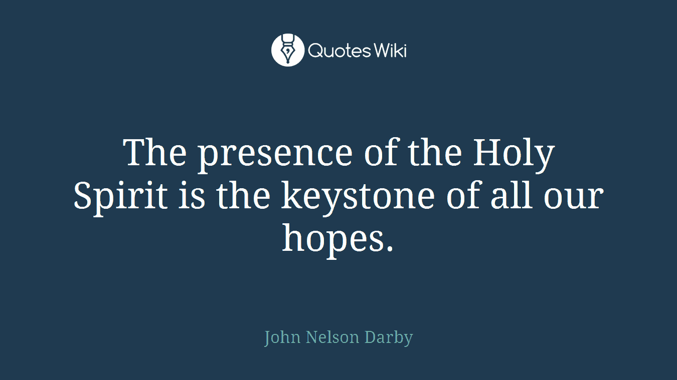 Quotes About The Holy Spirit The Presence Of The Holy Spirit Is The Keystone.