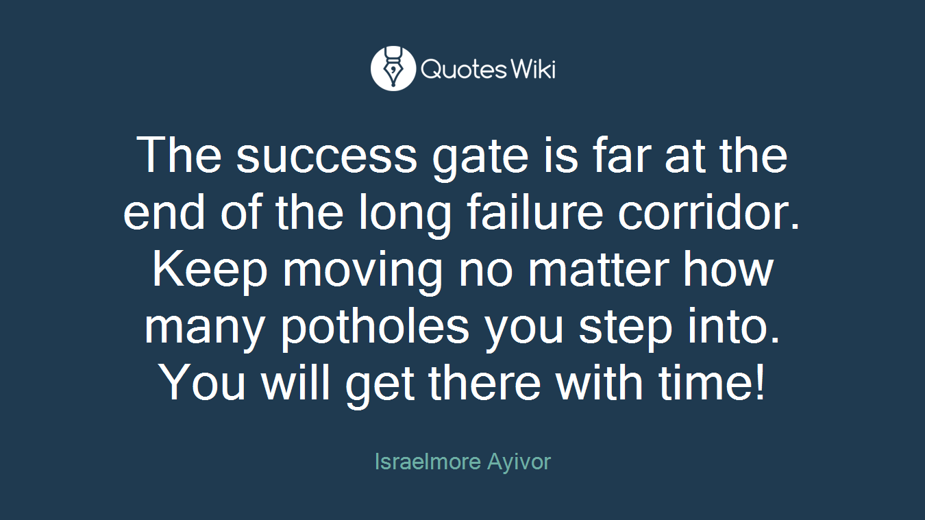 Quotes Gate The Success Gate Is Far At The End Of The Long