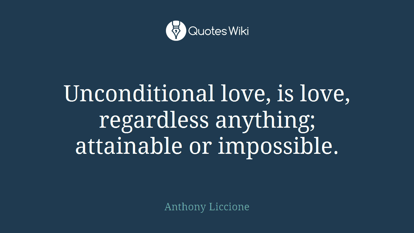 Quotes Unconditional Love Unconditional Love Is Love Regardless Anythin.