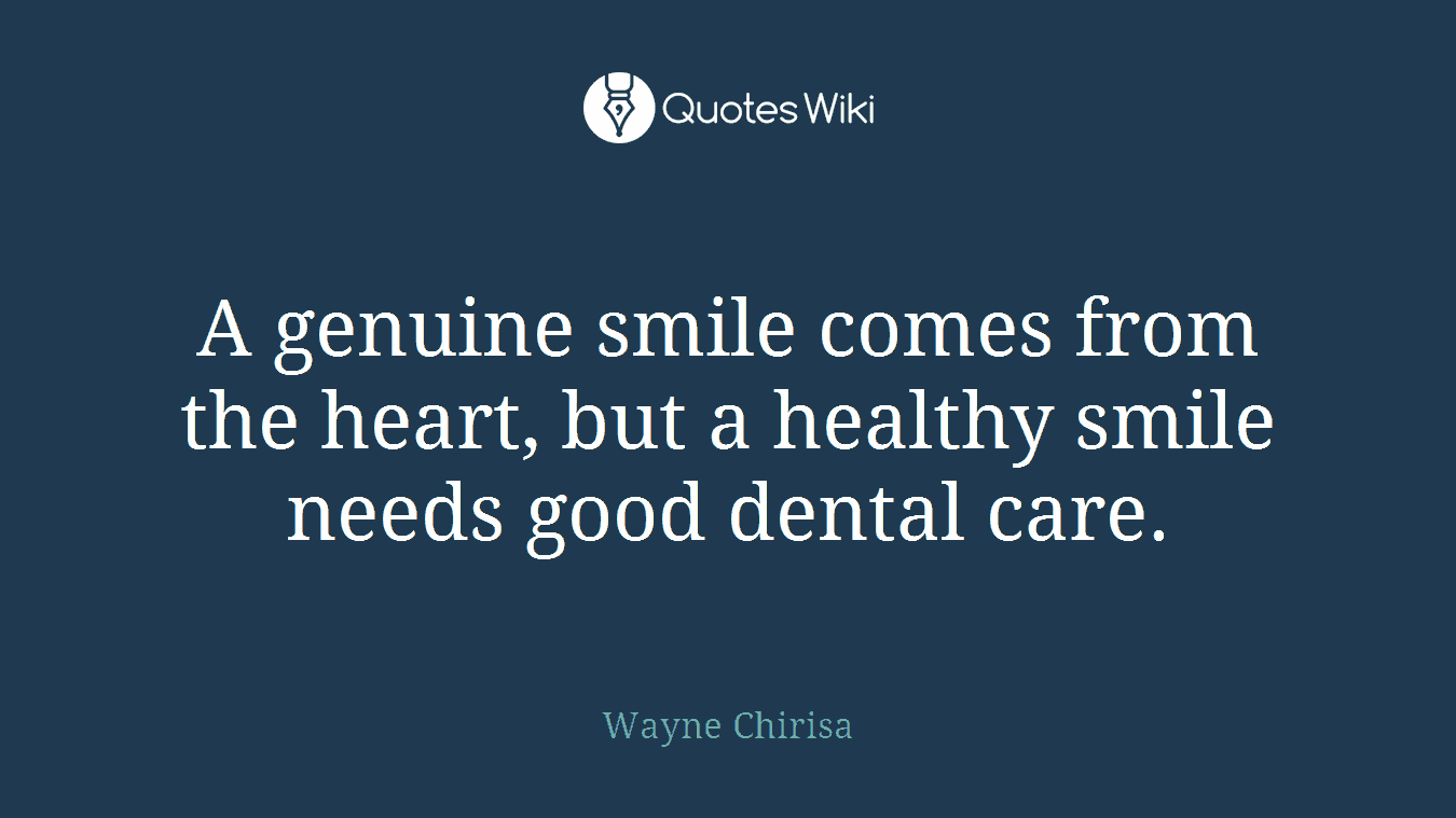 Dental Quotes A Genuine Smile Comes From The Heart But A Hea.