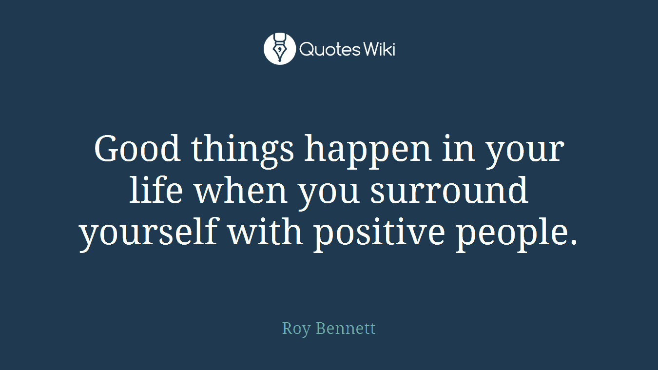 Positive People Quotes Good Things Happen In Your Life When You Surrou.