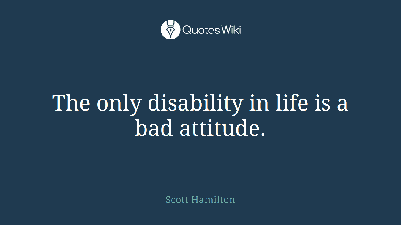 Disability Quotes Only Disability In Life Is A Bad Attitude.